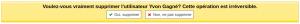 Message de confirmation de suppression - Voulez-vous vraiment supprimer l'utilisateur Yvon Gagné? Cette opération est irréversible - Oui, supprimer - Non, ne pas supprimer