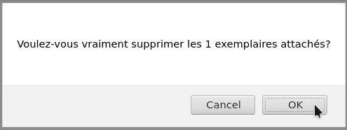 Message de confirmation qui demande Voulez-voous vraiment supprimer les 1 exemplaires attachés le curseur est sur OK